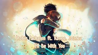 Nightcore - I'll Be With You (Robin Packalen ft. Kovee, Joznez)