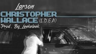 Larson - Christopher Wallace (L.D.E.A) [Prod. LeekeLeek] #HuntingFrid4y