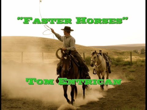 Faster Horses. Tom Entrican. Original by Tom T Hall