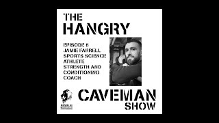 🦁Hangry Caveman Ep6 with Jamie Farrell (Sport Scientists, Strength and Conditioning coach, athlete)