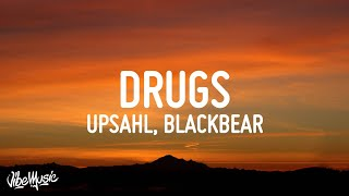 UPSAHL - Drugs (Lyrics) ft. blackbear