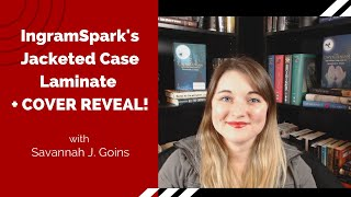IngramSpark's Jacketed Case Laminate + COVER REVEAL! | Savannah J. Goins