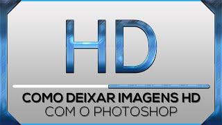 Como deixar imagens HD Photoshop