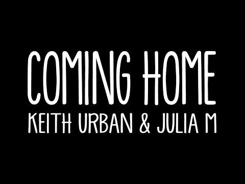 Coming Home - Keith Urban Feat Julia Michaels (Lyrics)