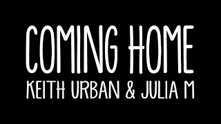 Coming Home - Keith Urban feat Julia Michaels (Lyrics)