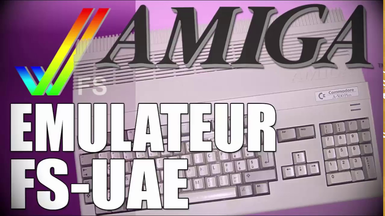 FS-UAE l' Émulateur AMIGA