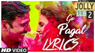 GO PAGAL LYRICS | JOLLY LLB 2 | Akshay Kumar | Subhash Kapoor | Huma Qureshi