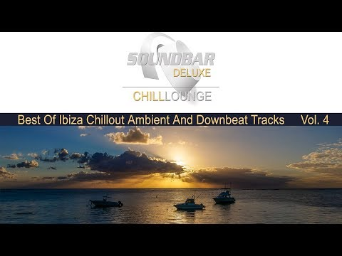 Soundbar Deluxe Chill Lounge Vol.4 Best of Ibiza Café Chillout & Ambient Mix meets Mauritius Del Mar