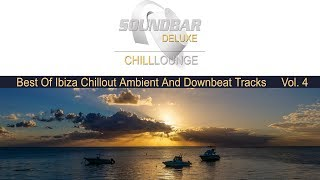 Soundbar Deluxe Chill Lounge Vol.4 Best of Ibiza Café Chillout & Ambient Mix meets Mauritius Del Mar