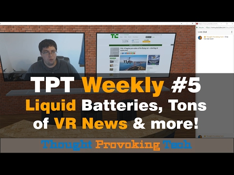 TPT Weekly 5 - Liquid Batteries, Tons of VR News &  More! [Virtual Show - Alpha Test]