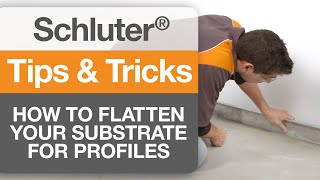How to Flatten your Substrate for Schluter® Profiles