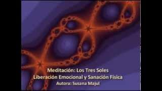 Meditación Los Tres Soles. Sanación Emocional. Susana Majul