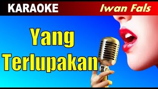 Karaoke - YANG TERLUPAKAN Iwan Fals - Lagu Pop Nostalgia Tembang Kenangan Lawas