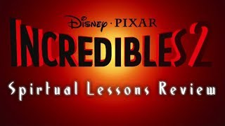 The Incredibles 2 - A Quick Review of the Spiritual Lessons