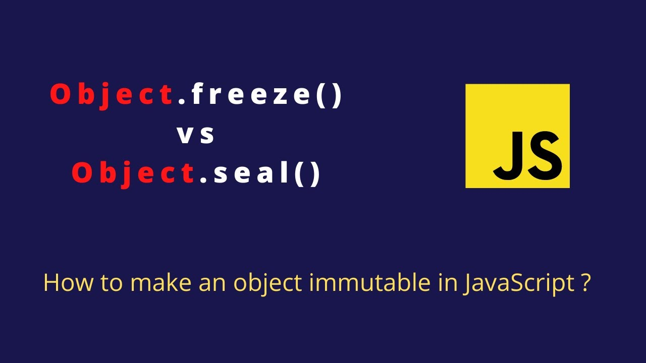 Object.freeze vs Object.seal in JavaScript