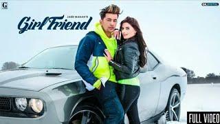 Jass manak new song Girlfriend full video 2019 new Punjabi song geet mp3