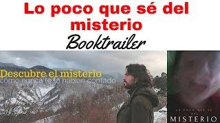 """Book trailer de """"Lo poco que sé del misterio"""""""