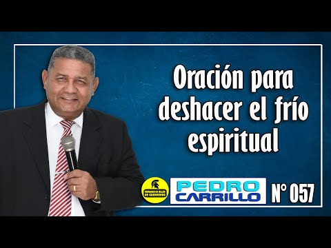 """N° 057 """"Oración contra la frialdad espiritual"""" - Pastor Pedro Carrillo"""
