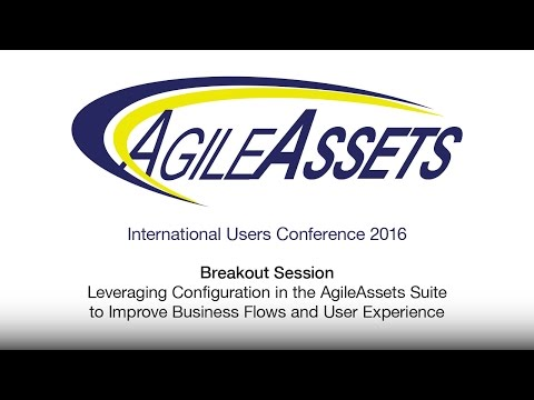 S5 Leveraging Configuration in the AgileAssets Suite to Improve Business Flows and User Experience