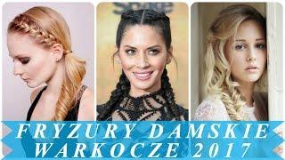 Nowoczesne fryzury damskie warkocze 2017