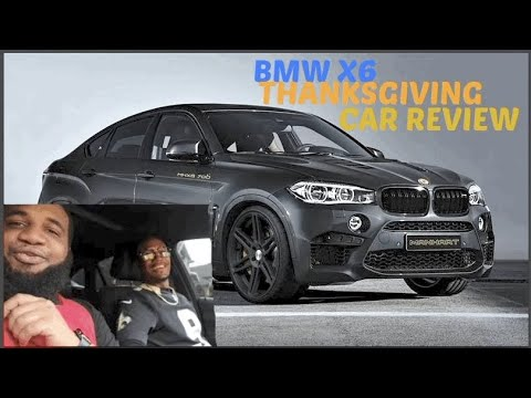 My brother BMW X6 Thanksgiving car review
