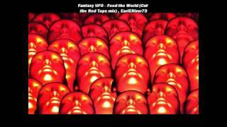 Fantasy UFO - Feed the World (Cut the Red Tape mix).wmv