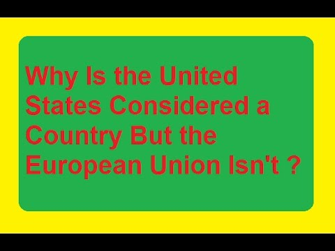 Why Is the United States Considered a Country But the European Union Isn't ?