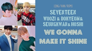 [ENG/HAN/ROM] SEVENTEEN Woozi/Dokyeom/Seungkwan/Hoshi - We Gonna Make It Shine [Predebut]