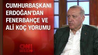 Cumhurbaşkanı Erdoğan'dan Fenerbahçe ve Ali Koç yorumu