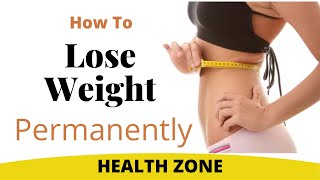 How to lose weight permanently | ...