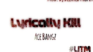 Ace Bangz - Lyrically Kill Prod. DJ Delayed Profit
