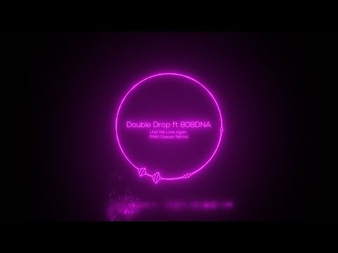 PREMIERE:Double Drop ft 808DNA - Until We Love Again (Matt Sawyer Remix) [My Other Side of the Moon]