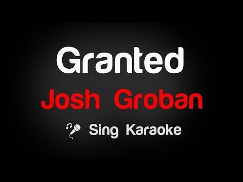Josh Groban - Granted Karaoke Lyrics