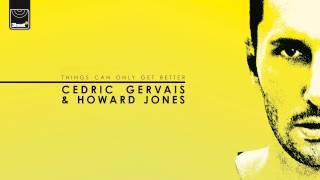 Cedric Gervais & Howard Jones - Things Can Only Get Better (Jono Fernandez Remix)