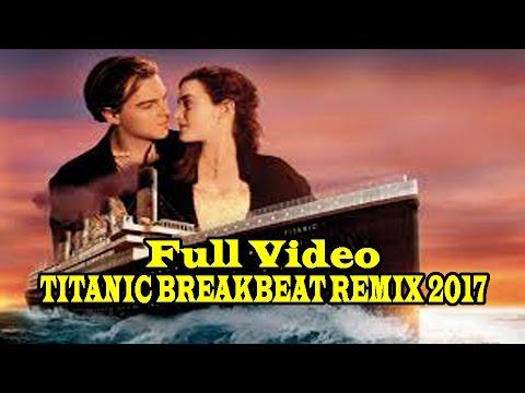 DJ LAGU TITANIC BREAKBEAT REMIX 2017 [ SIAP SIAP OLENG KAPALNYA BROO ]