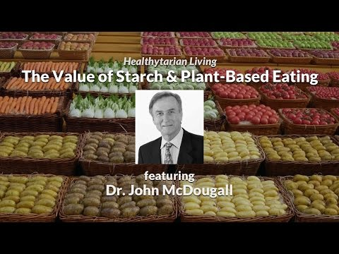 The Power Of Starch & Plant-Based Eating With Dr. John McDougall