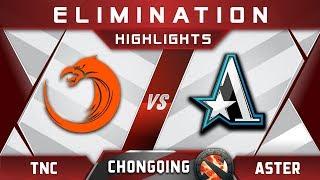 TNC vs Aster Elimination Chongqing Major CQ Major Highlights 2019 Dota 2