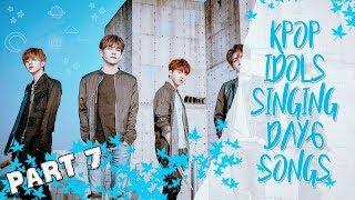 K-IDOLS SINGING DAY6 SONGS - PART 7