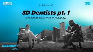 InTRUview S1 Ep.16: 3D Dentists – Meet the Leaders that Will Grow You and Your Practice!