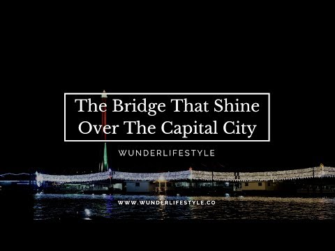 The Bridge That Shine Over The Capital City | WunderLifeStyle