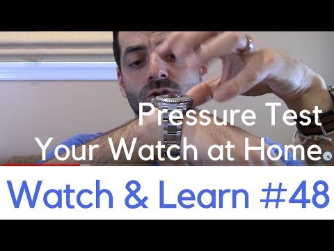 Pressure Testing Watches For Water Resistance - Can you do i