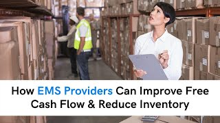 How EMS Providers Can Improve Free Cash Flow & Reduce Inventory