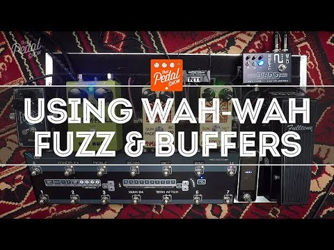 that-pedal-show-–-things-to-know-about-using-wah-wah,-fuzz-&-buffers