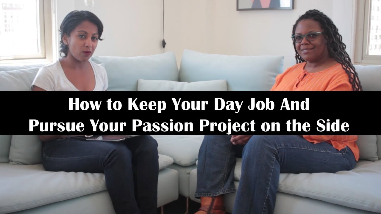 How to Keep Your Day Job and Pursue Your Passion Project on the Side