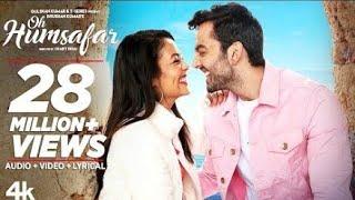 Oh Humsafar Song | Neha Kakkar Himansh Kohli | Tony Kakkar | Bhushan Kumar | Manoj Muntashir Mp3