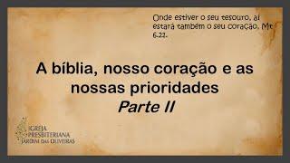 A bíblia, nosso coração e nossas prioridades, parte II | 27/dez/2020