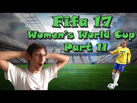 Fifa 17 Road to Women's World Cup - Part 11 - AH COME ONNN!!!!