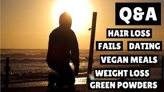 Hair Loss, Fails, Dating, Vegan Meals, Weight Loss, Green Powders | Vegan Q&A