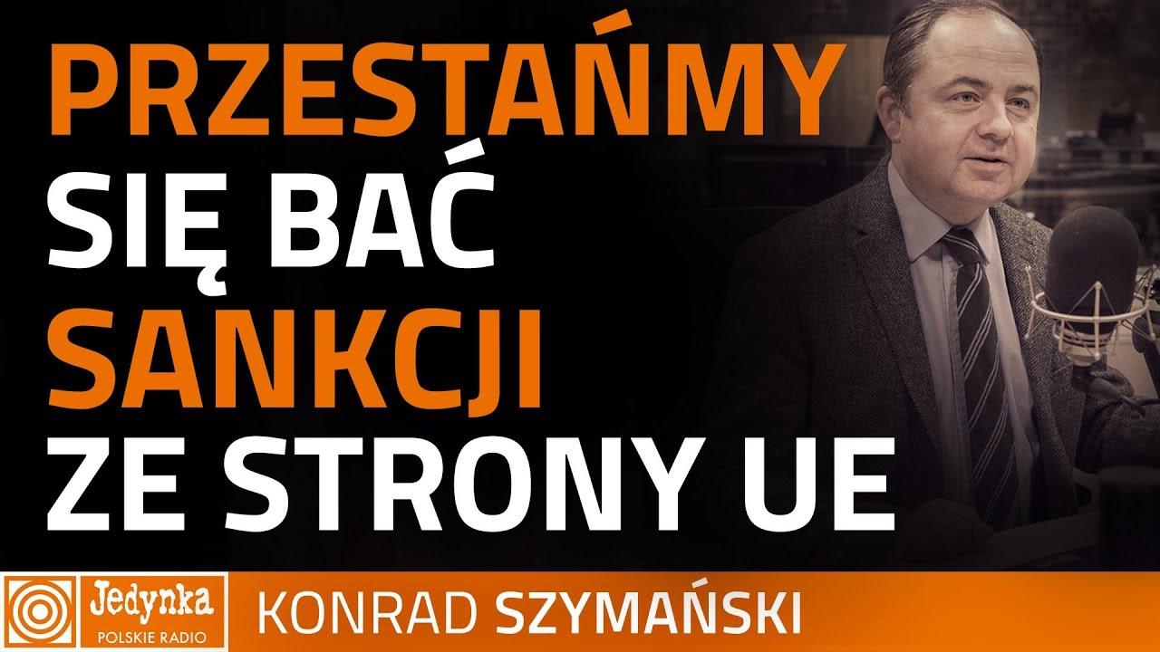 Konrad Szymański: przestańmy bać się sankcji ze strony UE