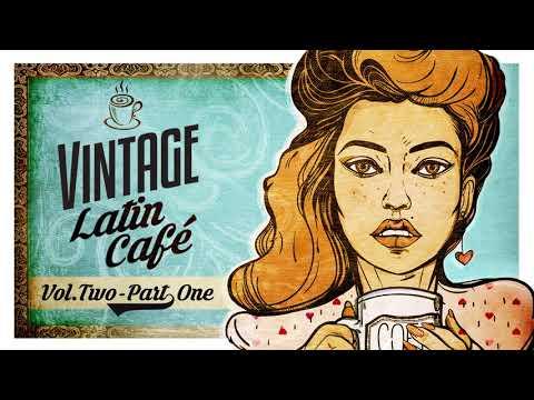 Vintage Latin Café - Vol. 2 - Full Album - Part 1